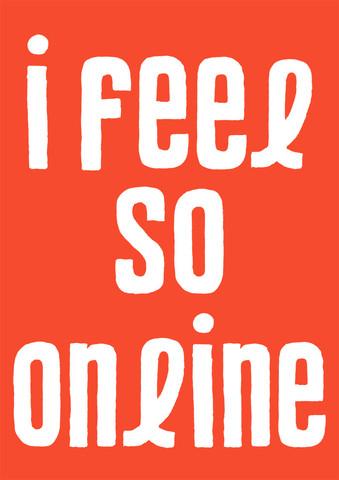 I feel so online